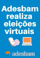 Adesbam realiza eleições virtuais com chapa única