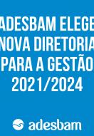 Adesbam elege nova diretoria para a gestão 2021/2024